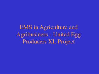 EMS in Agriculture and Agribusiness - United Egg Producers XL Project