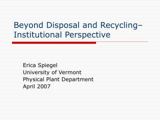 Beyond Disposal and Recycling– Institutional Perspective