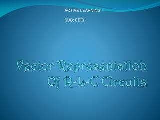 Vector Representation Of R-L-C Circuits