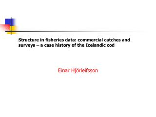 Structure in fisheries data: commercial catches and surveys – a case history of the Icelandic cod