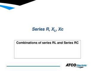 Series R, X L , Xc