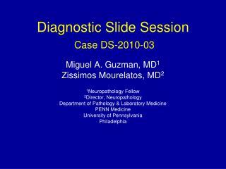 Diagnostic Slide Session  Case DS-2010-03