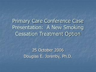 Primary Care Conference Case Presentation:  A New Smoking Cessation Treatment Option