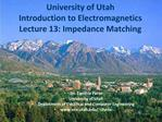 University of Utah Introduction to Electromagnetics Lecture 13: Impedance Matching