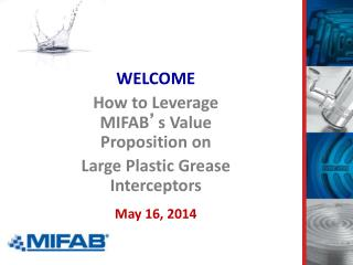 WELCOME How to Leverage MIFAB ' s Value Proposition on Large Plastic Grease Interceptors