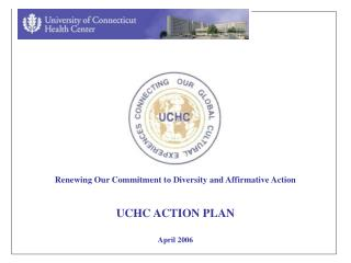 Renewing Our Commitment to Diversity and Affirmative Action UCHC ACTION PLAN April 2006
