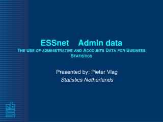 ESSnet Admin  data The Use of administrative and Accounts Data for Business Statistics