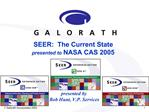 SEER:  The Current State presented to NASA CAS 2005