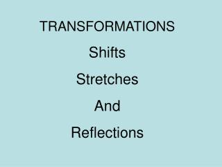TRANSFORMATIONS Shifts Stretches And Reflections