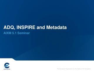 ADQ, INSPIRE and Metadata