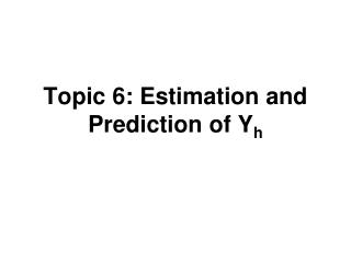 Topic 6: Estimation and Prediction of Y h