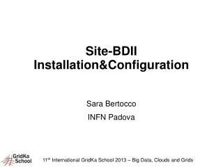 Site-BDII Installation&Configuration Sara Bertocco INFN Padova