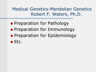Medical Genetics-Mendelian Genetics Robert F. Waters, Ph.D.