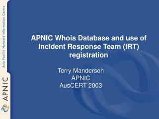 APNIC Whois Database and use of Incident Response Team (IRT) registration