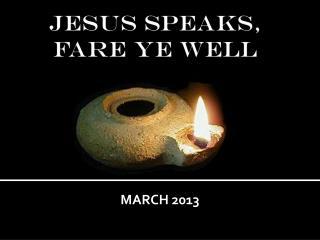 JESUS SPEAKS,  Fare Ye Well