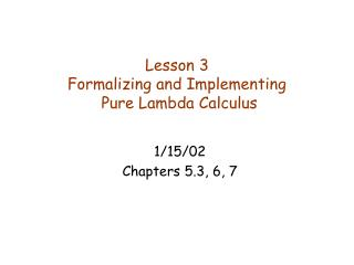 Lesson 3 Formalizing and Implementing  Pure Lambda Calculus