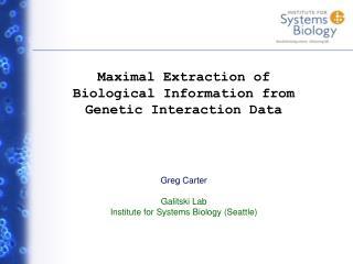 Greg Carter Galitski Lab Institute for Systems Biology (Seattle)
