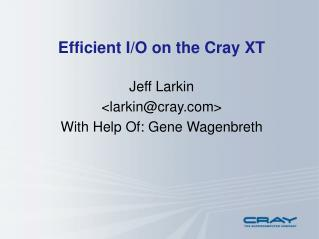 Efficient I/O on the Cray XT