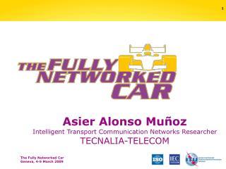 Asier Alonso Muñoz Intelligent Transport Communication Networks Researcher TECNALIA-TELECOM