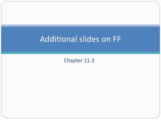 Additional slides on FF