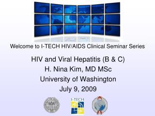 HIV and Viral Hepatitis (B & C) H. Nina Kim, MD MSc University of Washington July 9, 2009