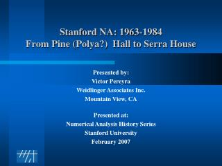 Stanford NA: 1963-1984 From Pine (Polya?)  Hall to Serra House