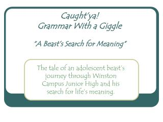 "Caught'ya!   Grammar With a Giggle ""A Beast's Search for Meaning"""