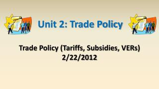 Trade Policy (Tariffs, Subsidies, VERs) 2/22/2012