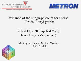 Variance of the subgraph count for sparse Erdős–Rényi graphs Robert Ellis   (IIT Applied Math)