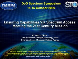 Ensuring Capabilities Via Spectrum Access : Meeting the 21st Century Mission Dr. Larry B. Stotts