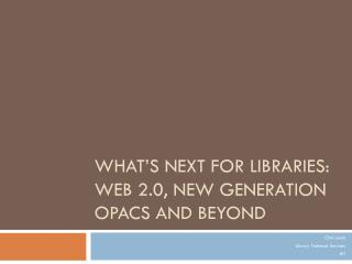 What's Next For Libraries: Web 2.0, New Generation OPACS and Beyond