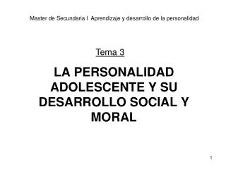 LA PERSONALIDAD ADOLESCENTE Y SU DESARROLLO SOCIAL Y MORAL