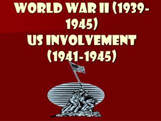 World War II (1939-1945) US Involvement (1941-1945)