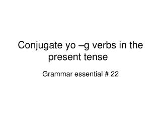 Conjugate yo –g verbs in the present tense