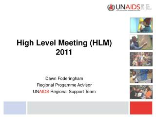 High Level Meeting (HLM) 2011 Dawn Foderingham Regional Progamme Advisor