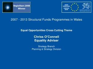 2007 - 2013 Structural Funds Programmes in Wales Equal Opportunities Cross Cutting Theme