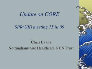 Update on CORE SPR(UK) meeting 15.iii.09