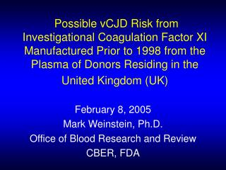 February 8, 2005 Mark Weinstein, Ph.D. Office of Blood Research and Review CBER, FDA