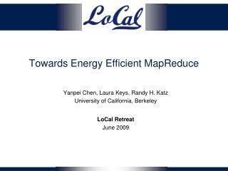 Towards Energy Efficient MapReduce