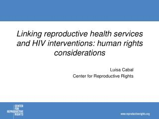 Linking reproductive health services and HIV interventions: human rights considerations