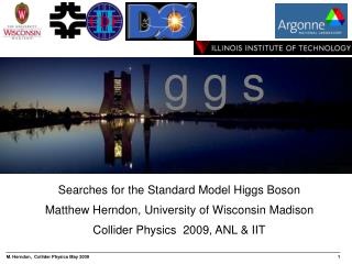 Searches for the Standard Model Higgs Boson Matthew Herndon, University of Wisconsin Madison