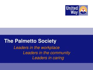 The Palmetto Society Leaders in the workplace 		Leaders in the community 			Leaders in caring