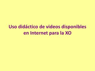 Uso didáctico de videos disponibles en Internet para la XO