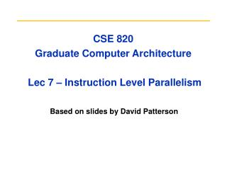 CSE 820  Graduate Computer Architecture  Lec 7 – Instruction Level Parallelism