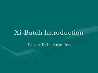 Xi-Batch Introduction