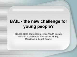 BAIL - the new challenge for young people?