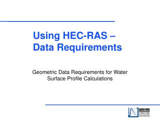 Using HEC-RAS –Data Requirements