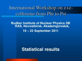 International Workshop on e+e- collisions from Phi to Psi