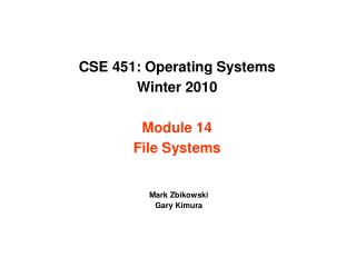 CSE 451: Operating Systems Winter 2010 Module 14 File Systems