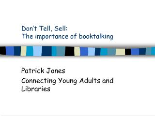 Don�t Tell, Sell:  The importance of booktalking